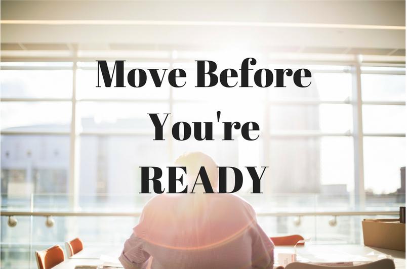 Make your move before you're ready